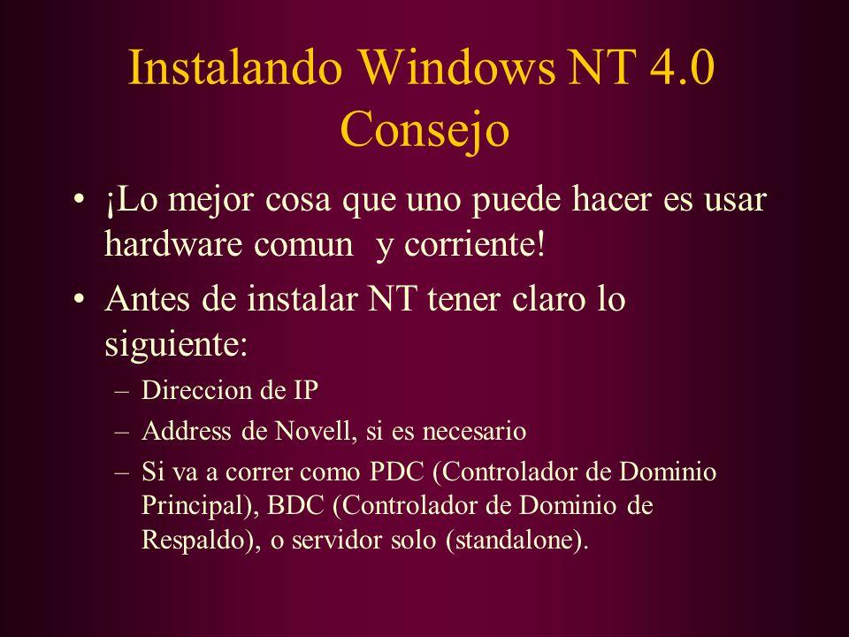 Instalando Windows NT 4.0 Consejo ¡Lo mejor cosa que uno puede hacer es usar hardware comun y corriente! Antes de instalar NT tener claro lo siguiente