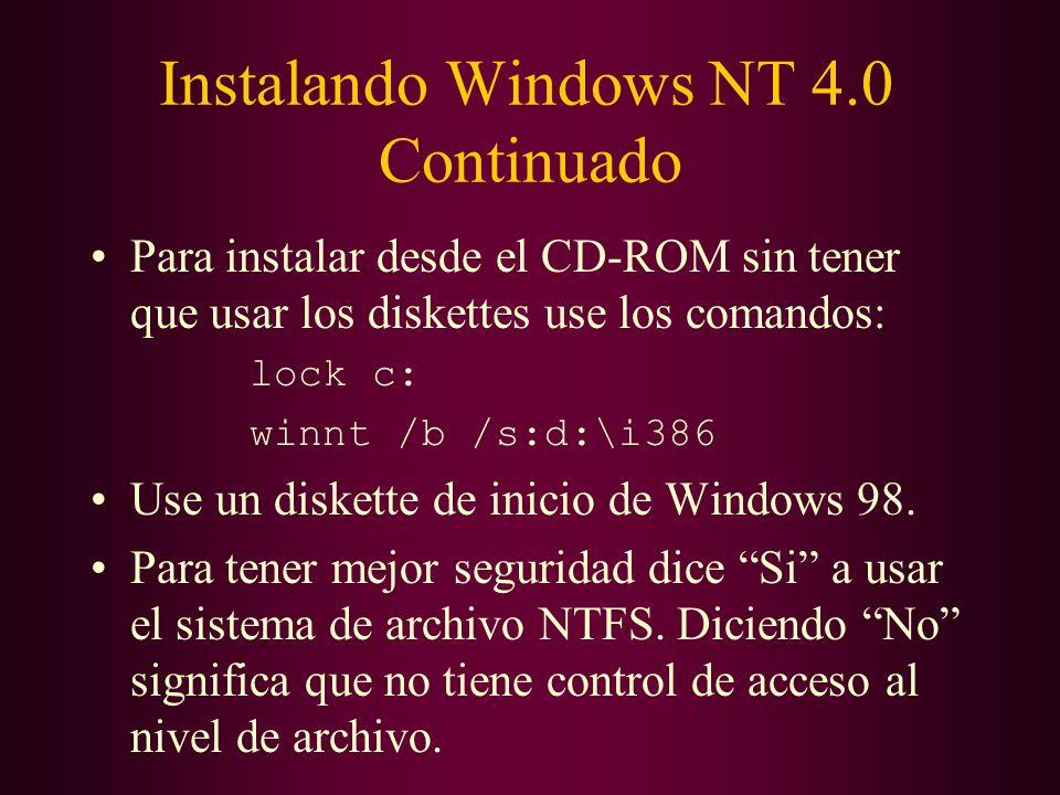 Instalando Windows NT 4.0 Continuado Para instalar desde el CD-ROM sin tener que usar los diskettes use los comandos: lock c: winnt /b /s:d:\i386 Use