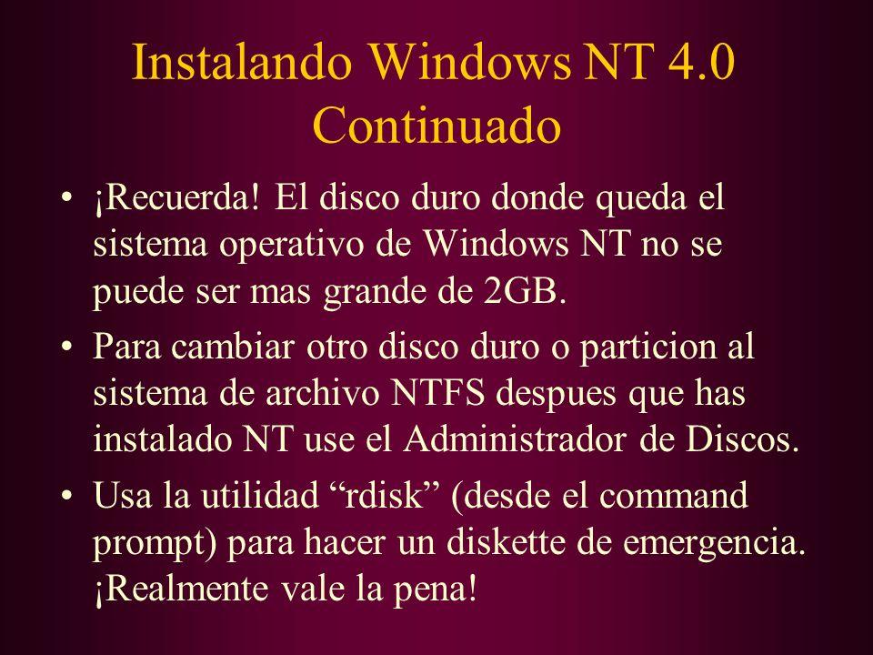 Instalando Windows NT 4.0 Continuado ¡Recuerda! El disco duro donde queda el sistema operativo de Windows NT no se puede ser mas grande de 2GB. Para c