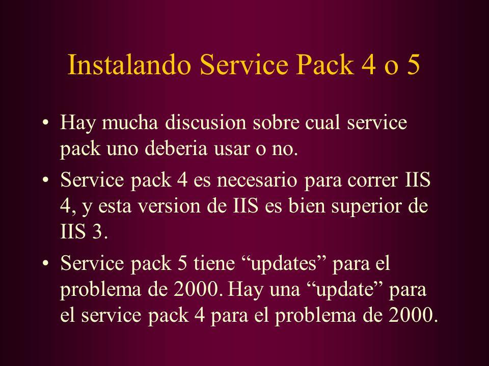 Instalando Service Pack 4 o 5 Hay mucha discusion sobre cual service pack uno deberia usar o no. Service pack 4 es necesario para correr IIS 4, y esta