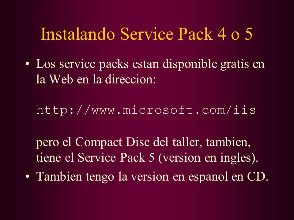 Instalando Service Pack 4 o 5 Los service packs estan disponible gratis en la Web en la direccion: http://www.microsoft.com/iis pero el Compact Disc d