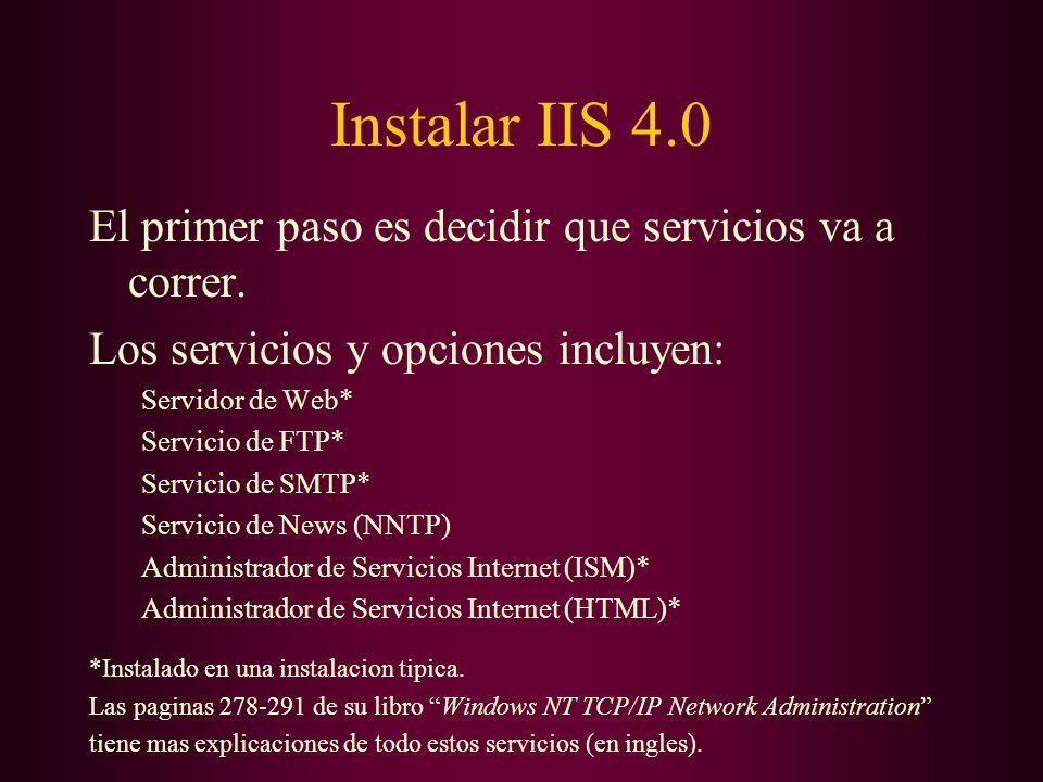 Instalar IIS 4.0 El primer paso es decidir que servicios va a correr. Los servicios y opciones incluyen: Servidor de Web* Servicio de FTP* Servicio de