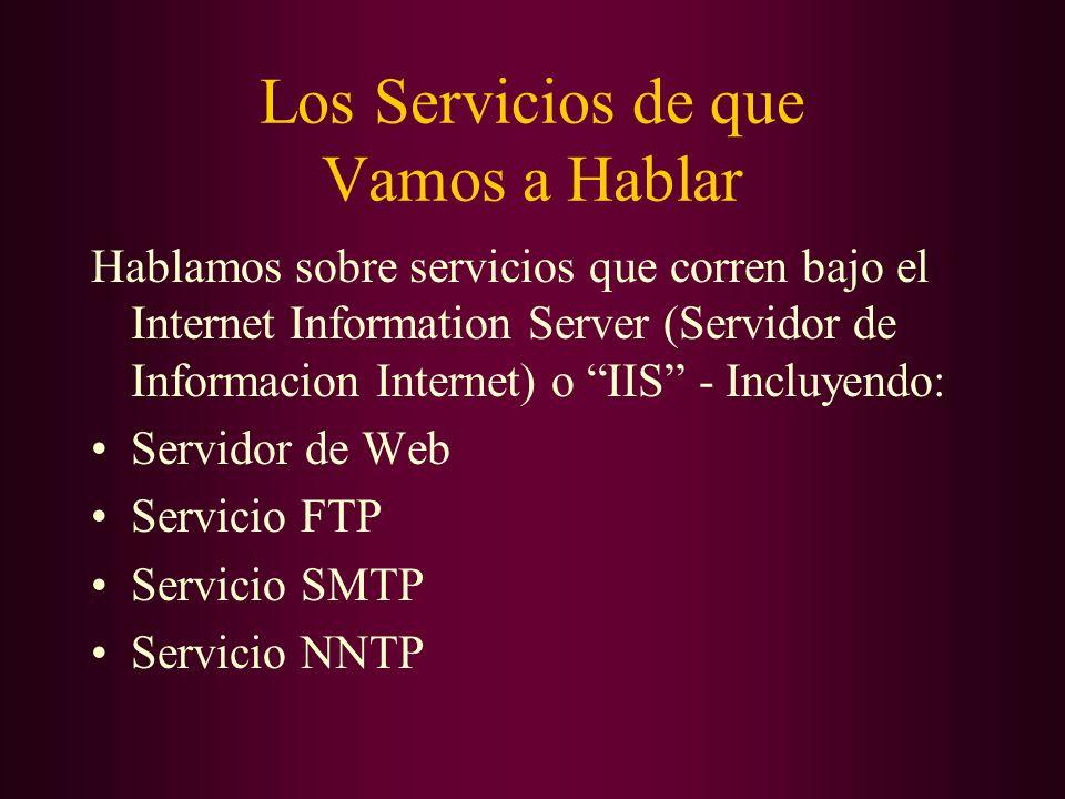 Los Servicios de que Vamos a Hablar Hablamos sobre servicios que corren bajo el Internet Information Server (Servidor de Informacion Internet) o IIS -