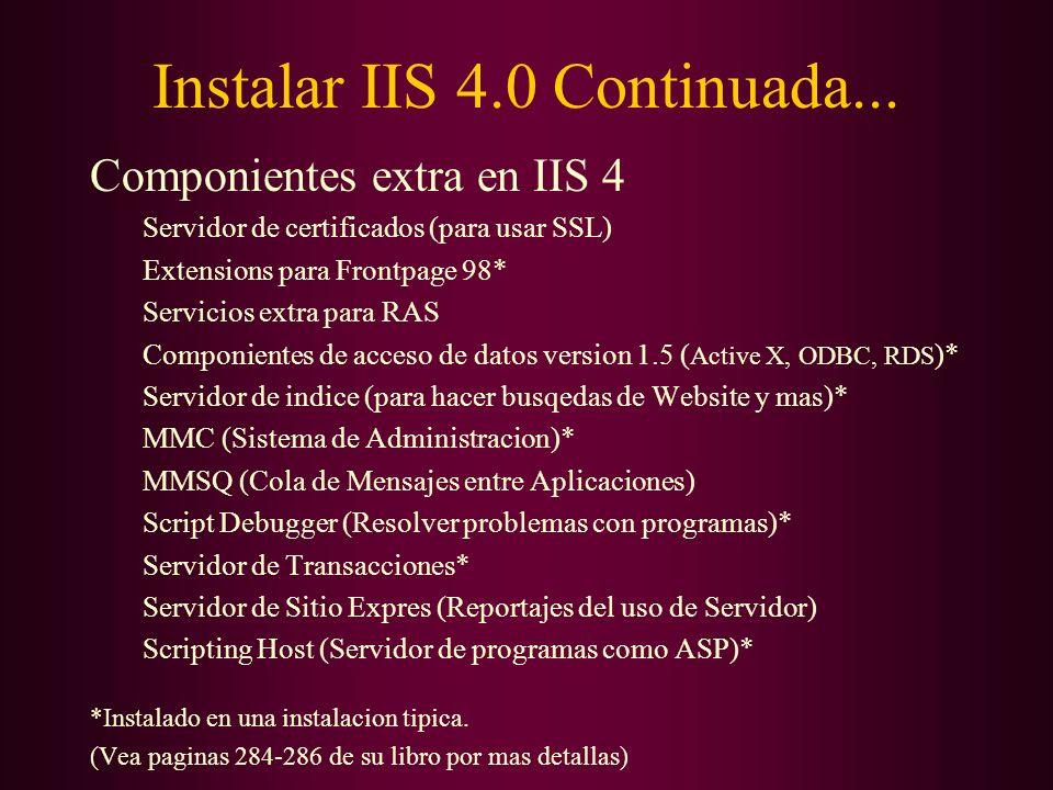 Instalar IIS 4.0 Continuada... Componientes extra en IIS 4 Servidor de certificados (para usar SSL) Extensions para Frontpage 98* Servicios extra para