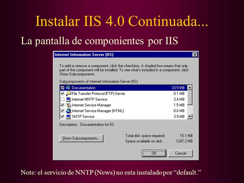 Instalar IIS 4.0 Continuada... La pantalla de componientes por IIS Note: el servicio de NNTP (News) no esta instalado por default.