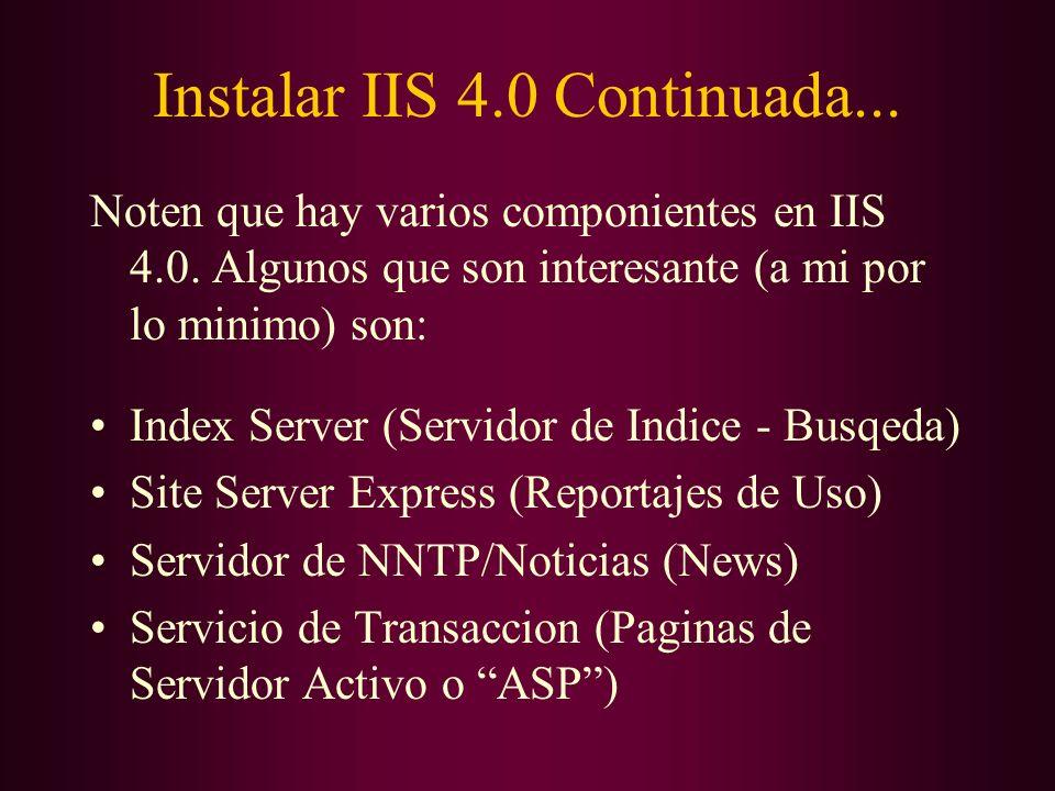 Instalar IIS 4.0 Continuada... Noten que hay varios componientes en IIS 4.0. Algunos que son interesante (a mi por lo minimo) son: Index Server (Servi