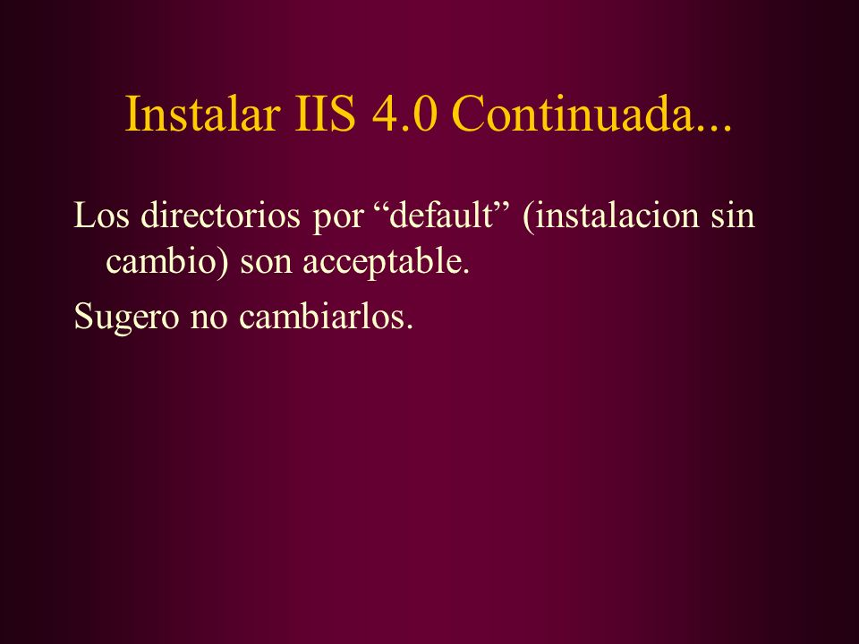 Instalar IIS 4.0 Continuada... Los directorios por default (instalacion sin cambio) son acceptable. Sugero no cambiarlos.