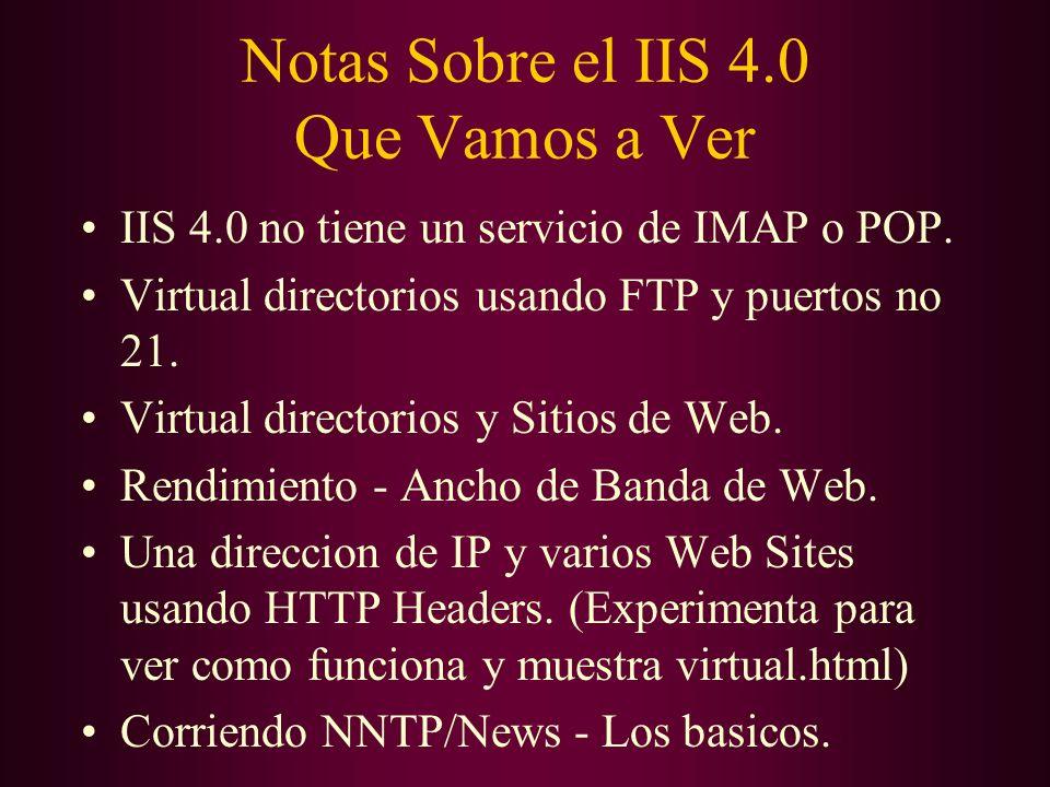 Notas Sobre el IIS 4.0 Que Vamos a Ver IIS 4.0 no tiene un servicio de IMAP o POP. Virtual directorios usando FTP y puertos no 21. Virtual directorios