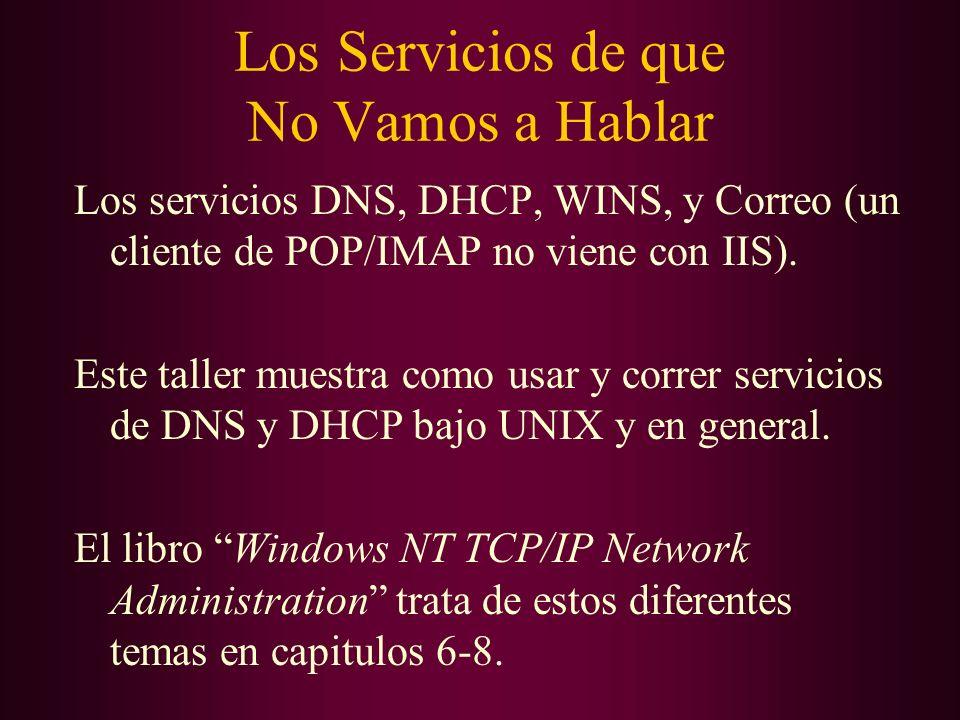 Los Servicios de que No Vamos a Hablar Los servicios DNS, DHCP, WINS, y Correo (un cliente de POP/IMAP no viene con IIS). Este taller muestra como usa