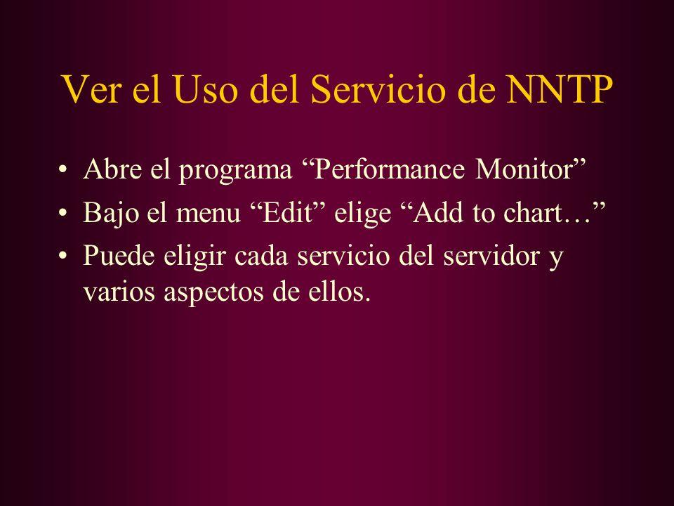 Ver el Uso del Servicio de NNTP Abre el programa Performance Monitor Bajo el menu Edit elige Add to chart… Puede eligir cada servicio del servidor y v