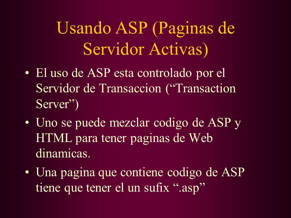 Usando ASP (Paginas de Servidor Activas) El uso de ASP esta controlado por el Servidor de Transaccion (Transaction Server) Uno se puede mezclar codigo