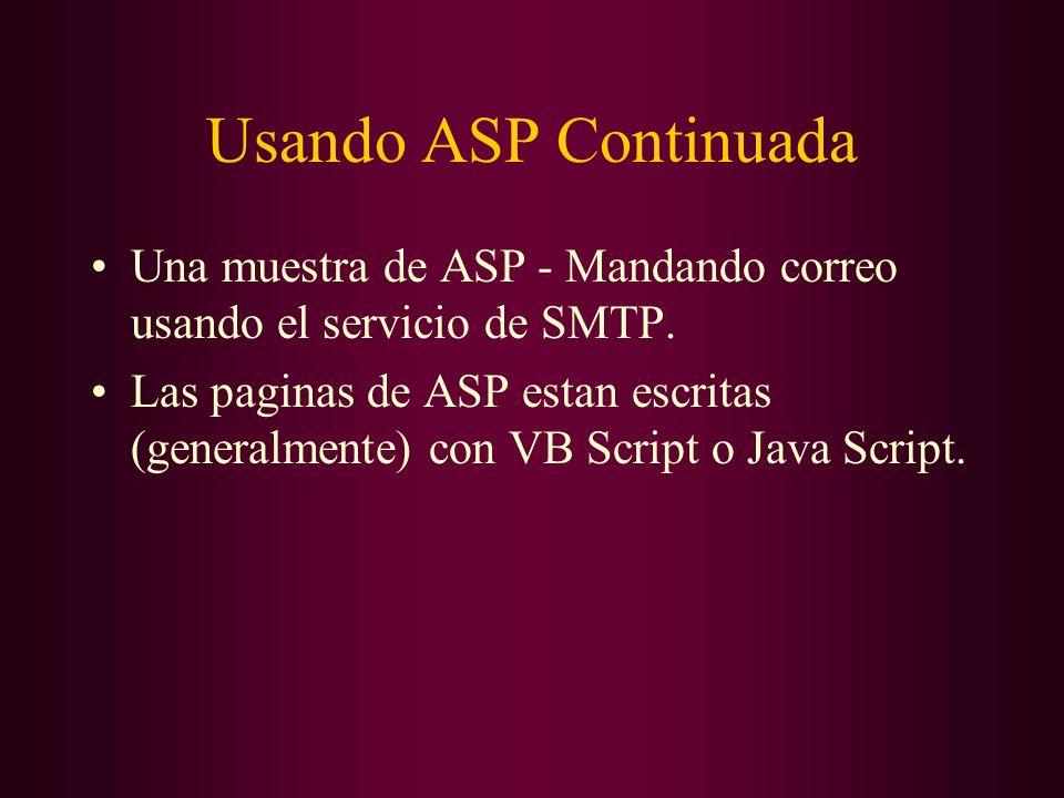 Usando ASP Continuada Una muestra de ASP - Mandando correo usando el servicio de SMTP. Las paginas de ASP estan escritas (generalmente) con VB Script