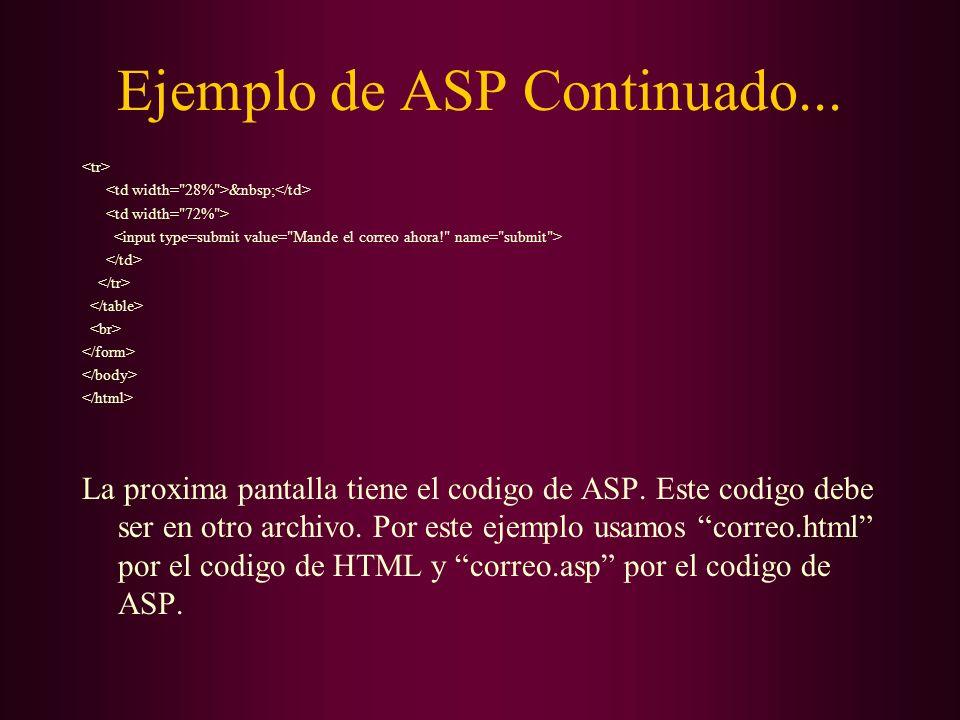 Ejemplo de ASP Continuado... La proxima pantalla tiene el codigo de ASP. Este codigo debe ser en otro archivo. Por este ejemplo usamos correo.html por