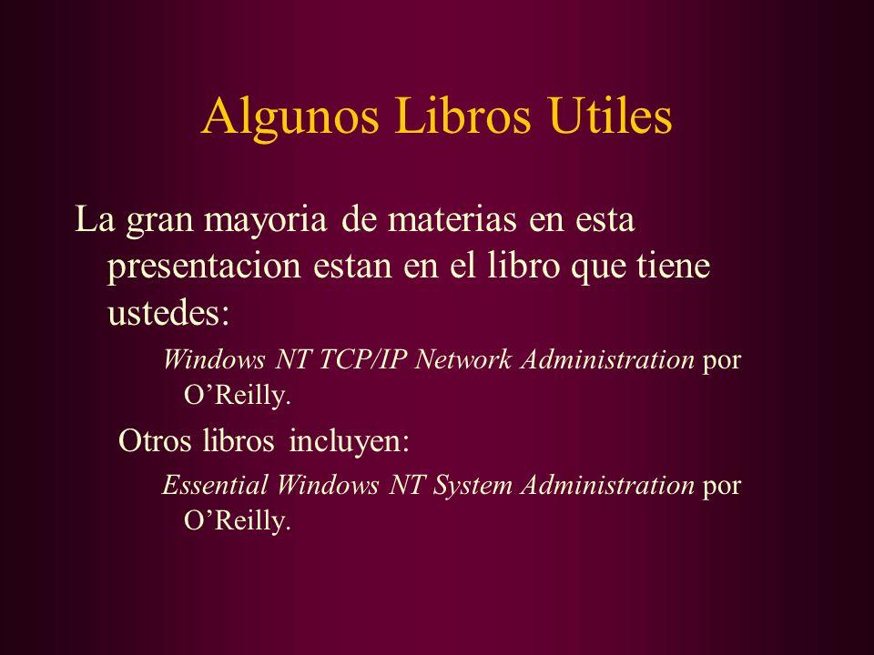 Algunos Libros Utiles La gran mayoria de materias en esta presentacion estan en el libro que tiene ustedes: Windows NT TCP/IP Network Administration p