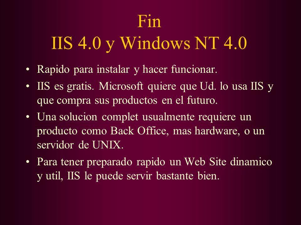 Fin IIS 4.0 y Windows NT 4.0 Rapido para instalar y hacer funcionar. IIS es gratis. Microsoft quiere que Ud. lo usa IIS y que compra sus productos en
