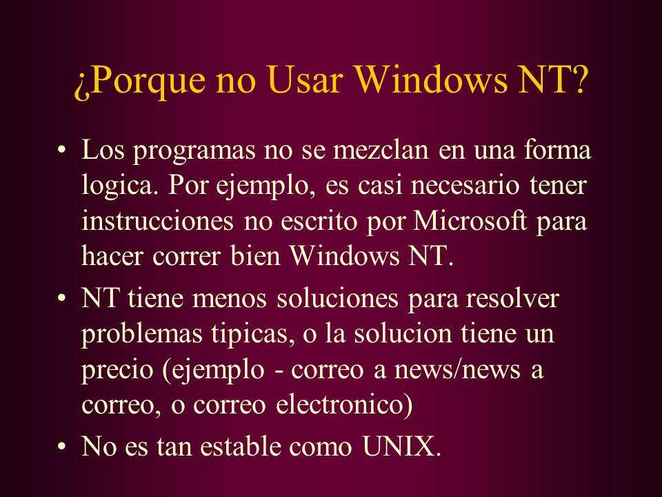 ¿Porque no Usar Windows NT? Los programas no se mezclan en una forma logica. Por ejemplo, es casi necesario tener instrucciones no escrito por Microso