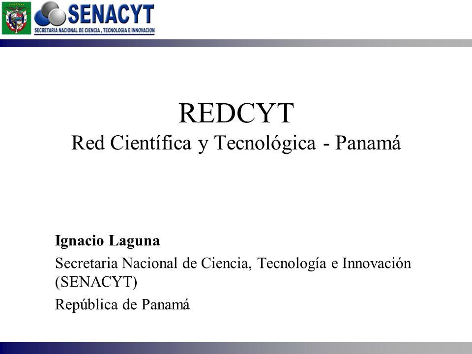 REDCYT Red Científica y Tecnológica - Panamá Ignacio Laguna Secretaria Nacional de Ciencia, Tecnología e Innovación (SENACYT) República de Panamá