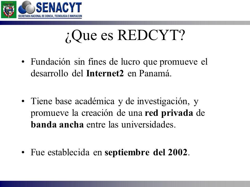 ¿Que es REDCYT? Fundación sin fines de lucro que promueve el desarrollo del Internet2 en Panamá. Tiene base académica y de investigación, y promueve l