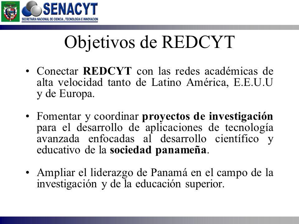 Objetivos de REDCYT Conectar REDCYT con las redes académicas de alta velocidad tanto de Latino América, E.E.U.U y de Europa. Fomentar y coordinar proy