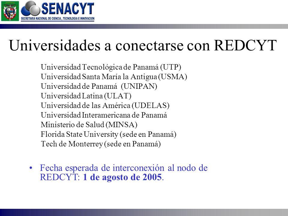 Universidades a conectarse con REDCYT Universidad Tecnológica de Panamá (UTP) Universidad Santa María la Antigua (USMA) Universidad de Panamá (UNIPAN)