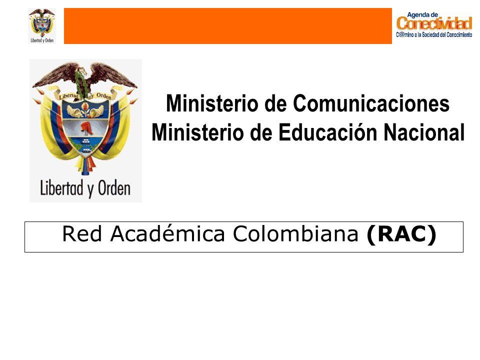 Ministerio de Comunicaciones Ministerio de Educación Nacional Red Académica Colombiana (RAC)