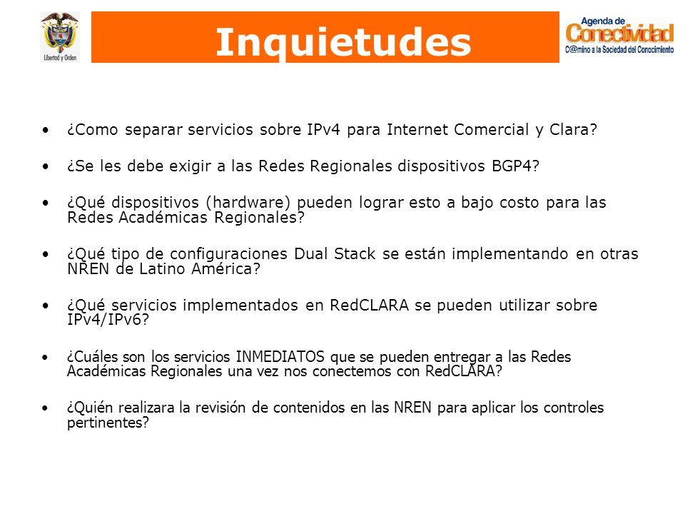 Inquietudes ¿Como separar servicios sobre IPv4 para Internet Comercial y Clara? ¿Se les debe exigir a las Redes Regionales dispositivos BGP4? ¿Qué dis