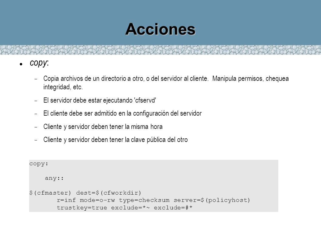 Acciones copy : Copia archivos de un directorio a otro, o del servidor al cliente. Manipula permisos, chequea integridad, etc. El servidor debe estar