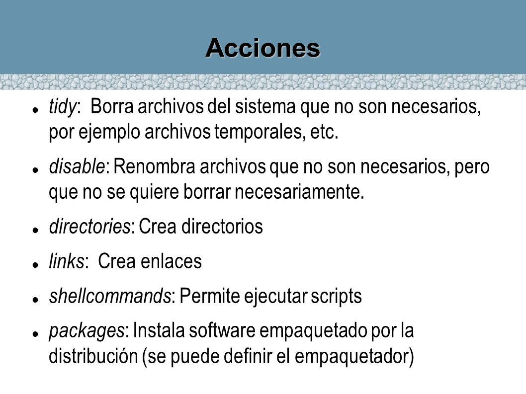 Acciones tidy : Borra archivos del sistema que no son necesarios, por ejemplo archivos temporales, etc. disable : Renombra archivos que no son necesar