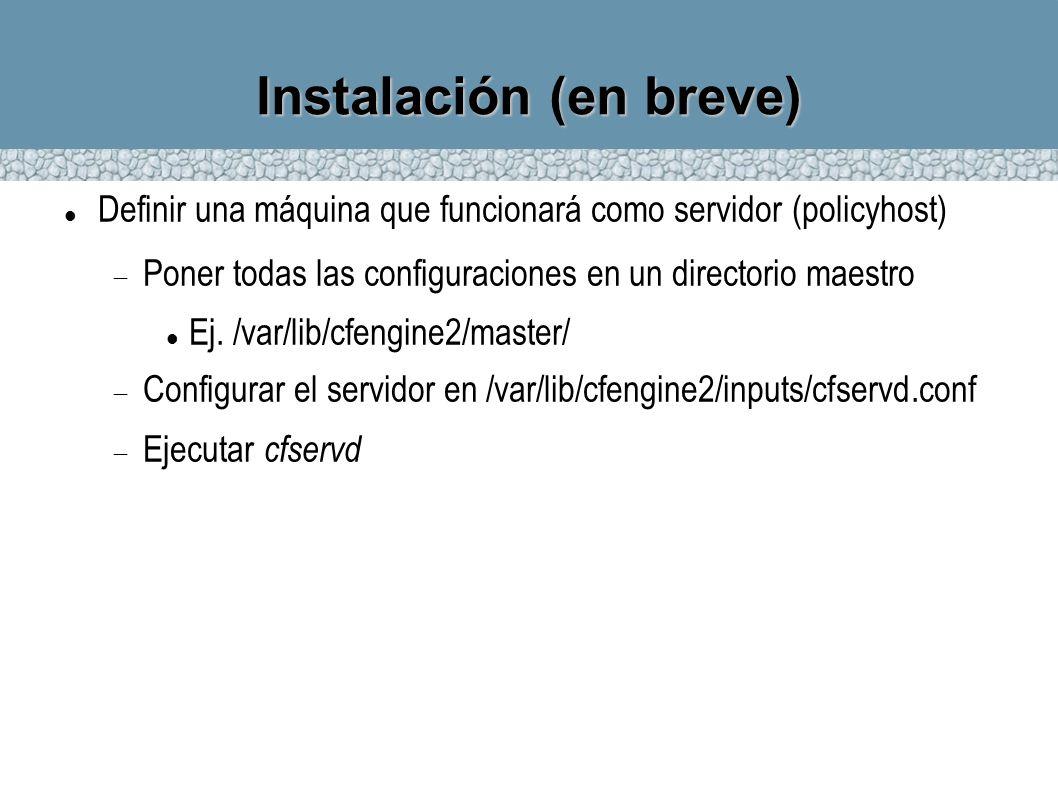 Instalación (en breve) Definir una máquina que funcionará como servidor (policyhost) Poner todas las configuraciones en un directorio maestro Ej. /var
