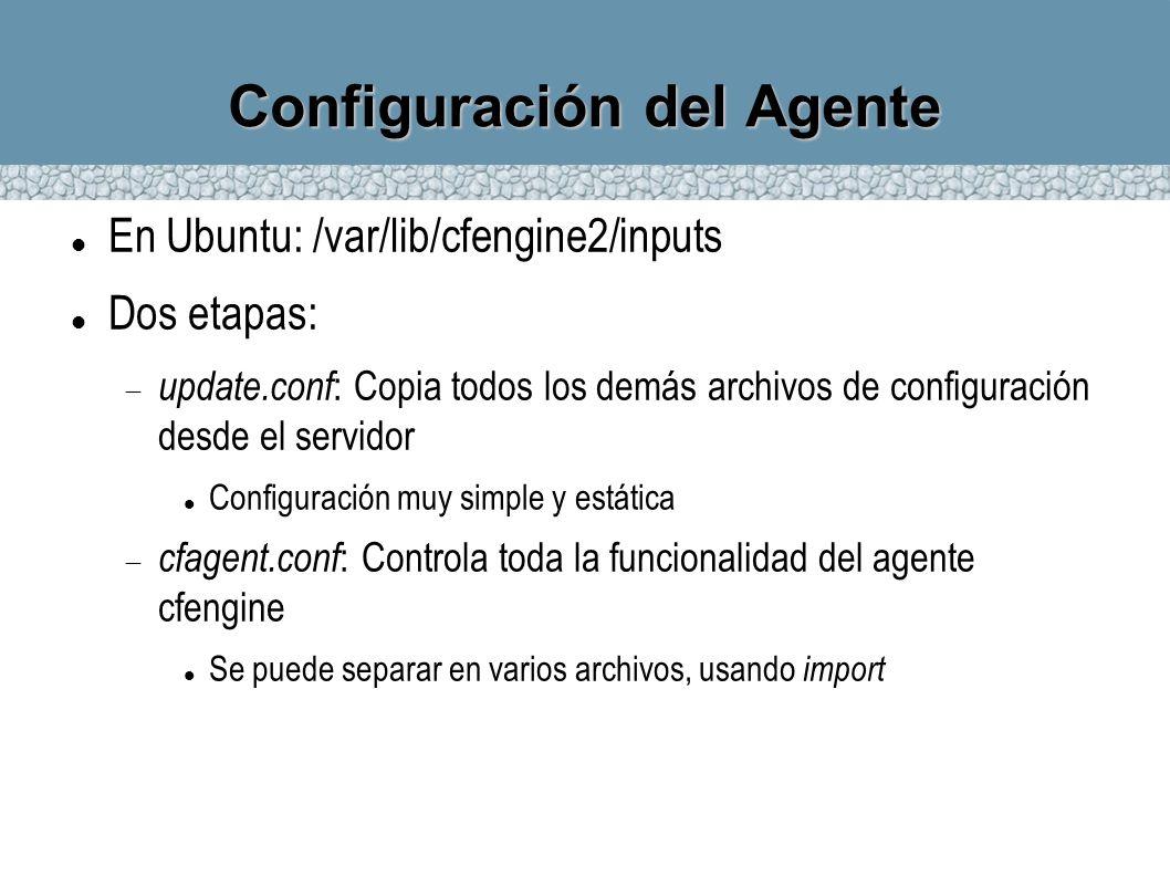 Configuración del Agente En Ubuntu: /var/lib/cfengine2/inputs Dos etapas: update.conf : Copia todos los demás archivos de configuración desde el servi