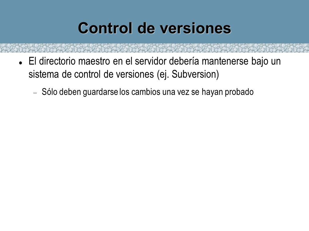 Control de versiones El directorio maestro en el servidor debería mantenerse bajo un sistema de control de versiones (ej. Subversion) Sólo deben guard