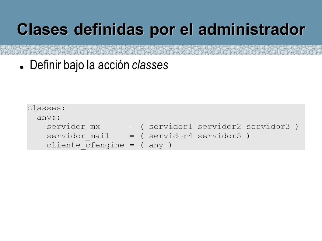 Clases definidas por el administrador classes: any:: servidor_mx = ( servidor1 servidor2 servidor3 ) servidor_mail = ( servidor4 servidor5 ) cliente_c