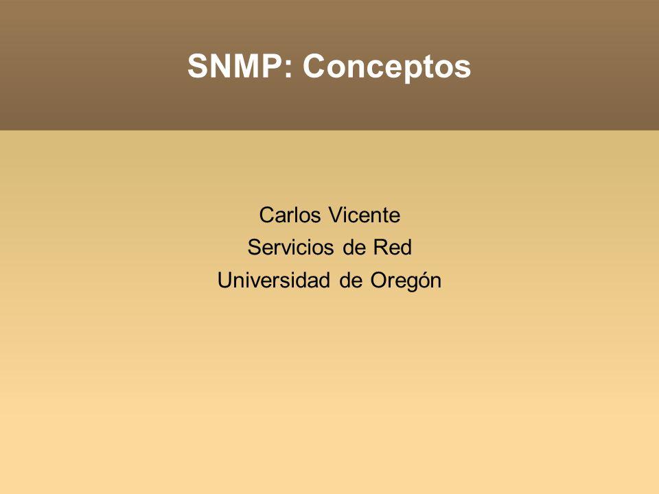 Carlos Vicente Servicios de Red Universidad de Oregón SNMP: Conceptos