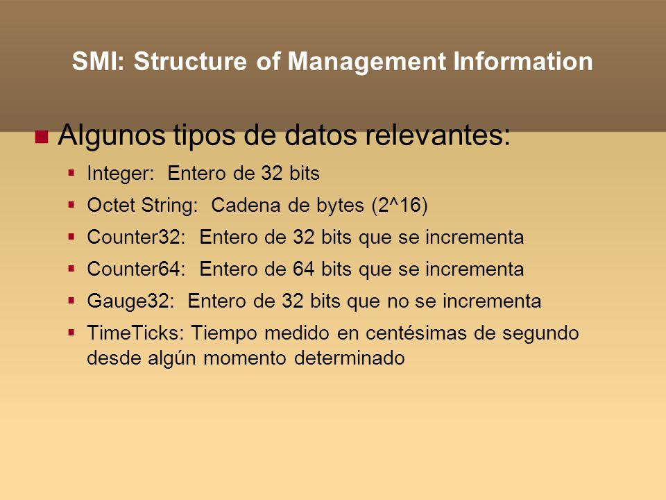 SMI: Structure of Management Information Algunos tipos de datos relevantes: Integer: Entero de 32 bits Octet String: Cadena de bytes (2^16) Counter32: