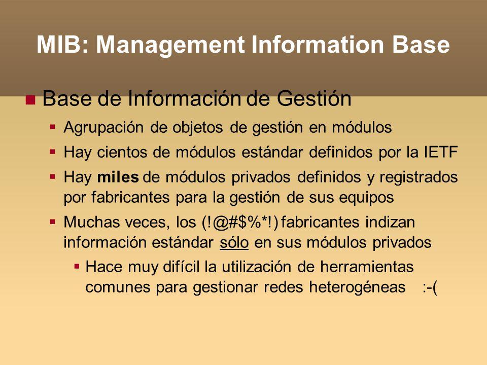 MIB: Management Information Base Base de Información de Gestión Agrupación de objetos de gestión en módulos Hay cientos de módulos estándar definidos