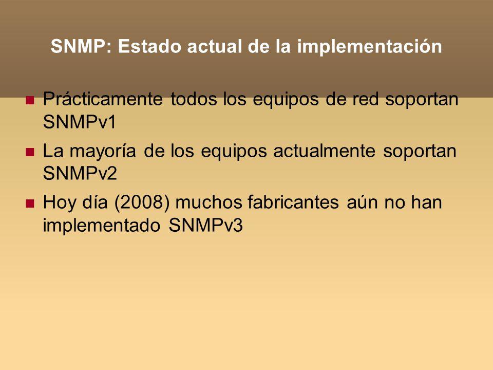 SNMP: Estado actual de la implementación Prácticamente todos los equipos de red soportan SNMPv1 La mayoría de los equipos actualmente soportan SNMPv2