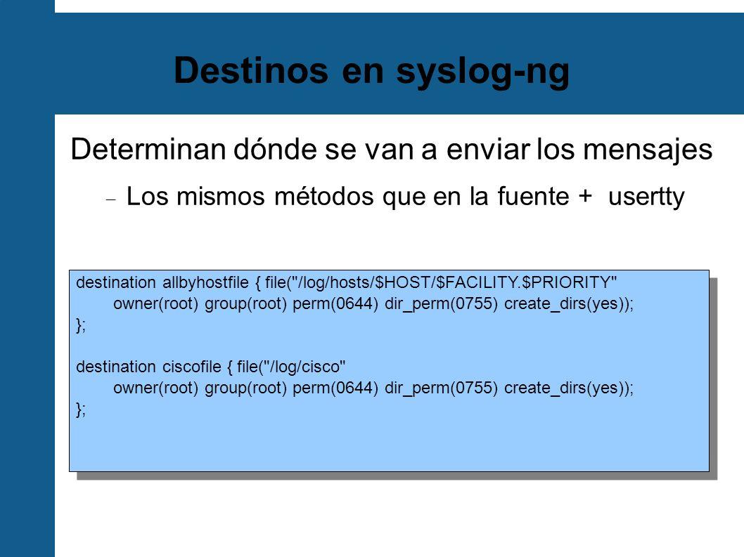 Destinos en syslog-ng Determinan dónde se van a enviar los mensajes Los mismos métodos que en la fuente + usertty destination allbyhostfile { file(