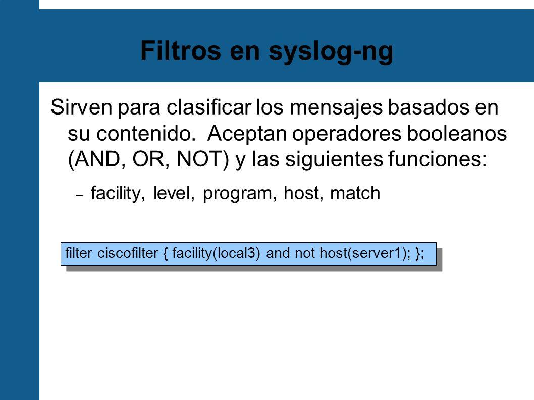 Filtros en syslog-ng Sirven para clasificar los mensajes basados en su contenido. Aceptan operadores booleanos (AND, OR, NOT) y las siguientes funcion