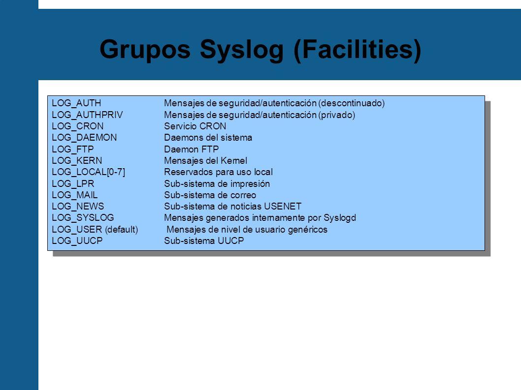 Grupos Syslog (Facilities) LOG_AUTHMensajes de seguridad/autenticación (descontinuado) LOG_AUTHPRIVMensajes de seguridad/autenticación (privado) LOG_C