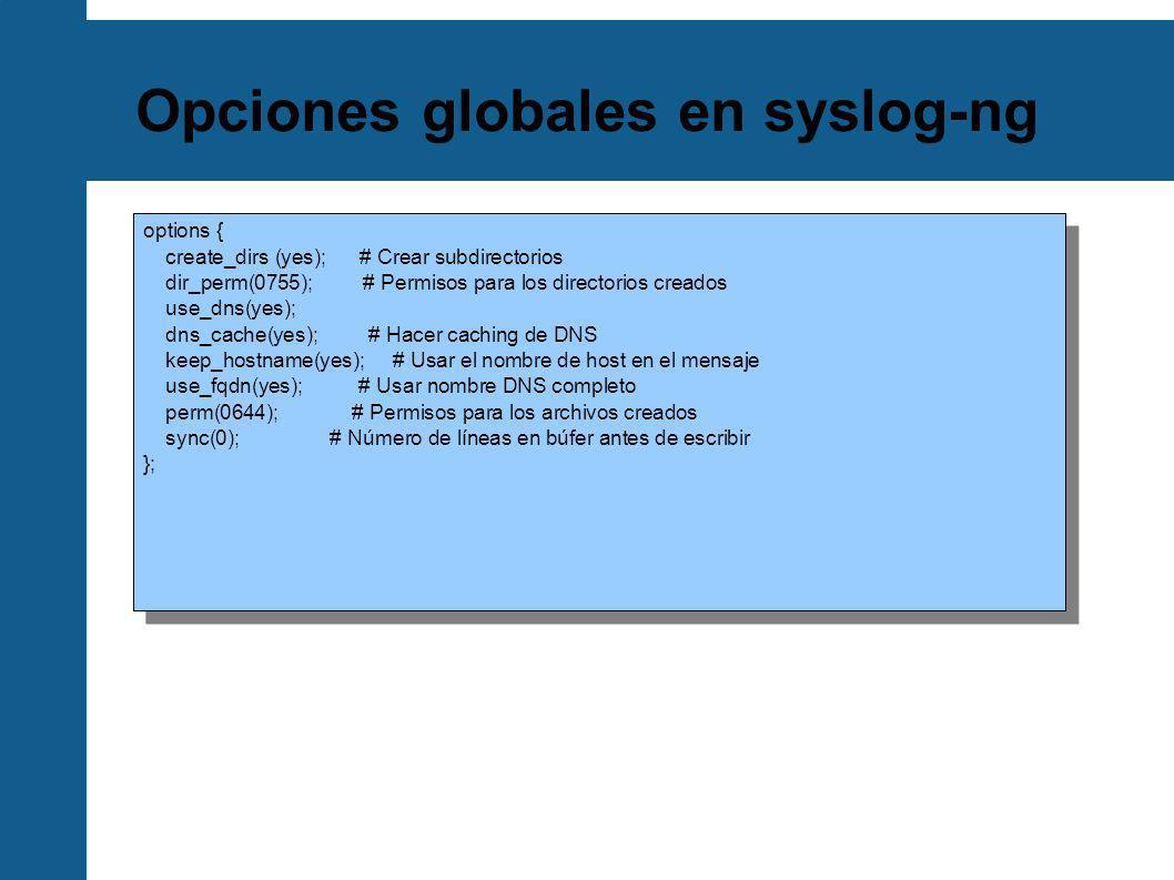 Fuentes en syslog-ng Determinan de dónde se sacan los mensajes.