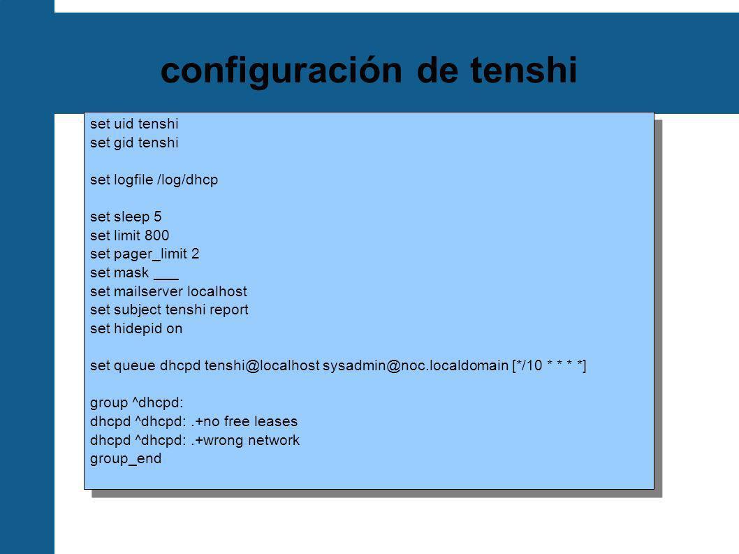 Ejercicio Tenshi Configurar Tenshi para enviar un reporte cada 5 minutos de los intentos fallidos de login de root Pista: Observar /var/log/auth.log Intentar logins de root con passwords inválidos