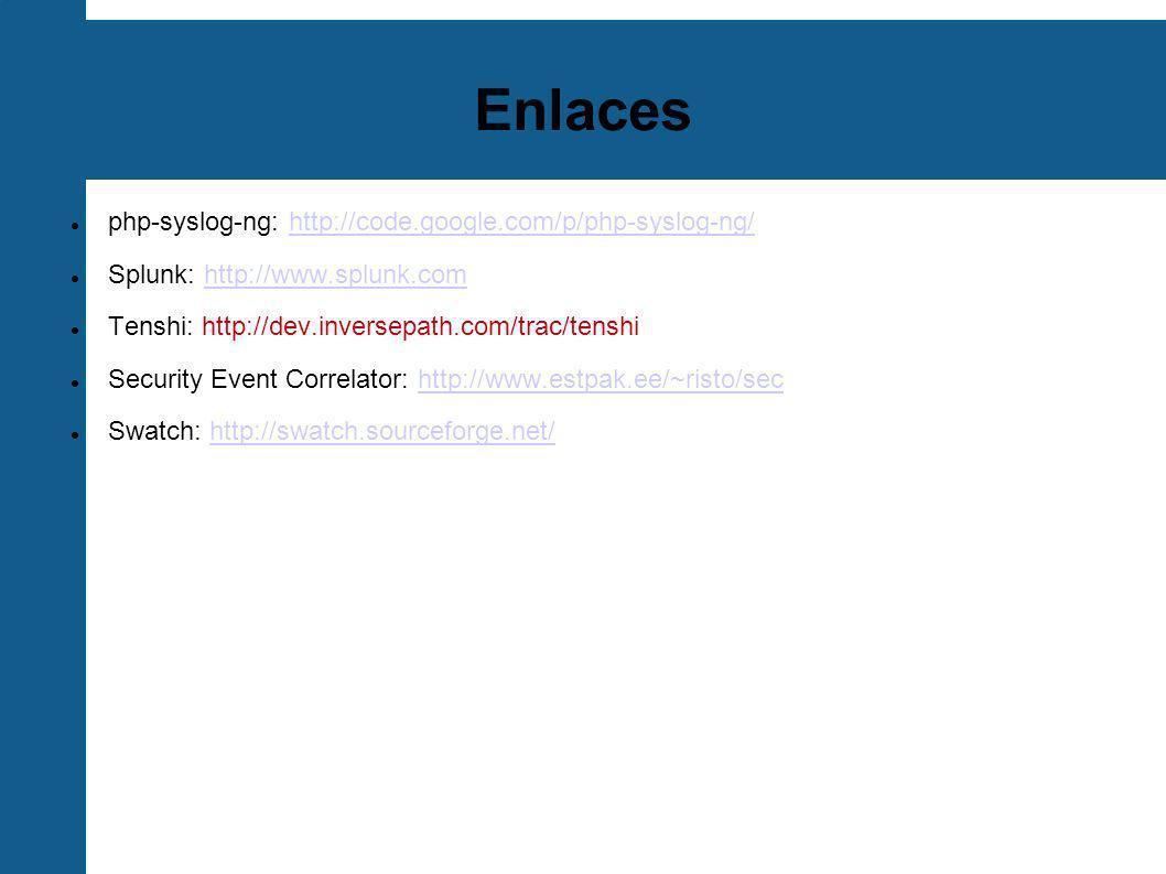 Enlaces php-syslog-ng: http://code.google.com/p/php-syslog-ng/http://code.google.com/p/php-syslog-ng/ Splunk: http://www.splunk.comhttp://www.splunk.c