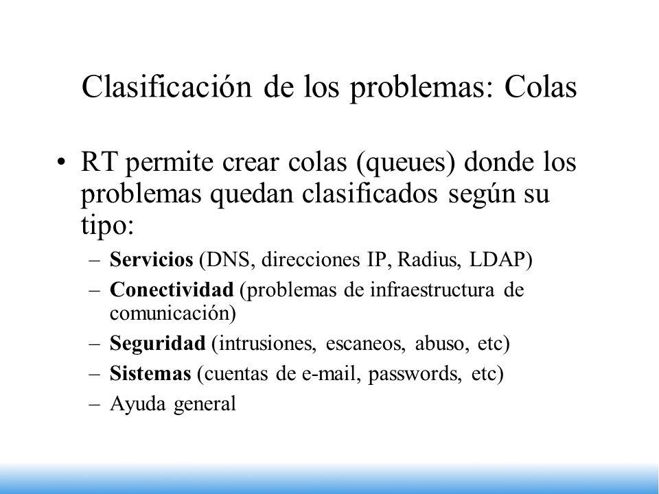 Clasificación de los problemas: Colas RT permite crear colas (queues) donde los problemas quedan clasificados según su tipo: –Servicios (DNS, direccio