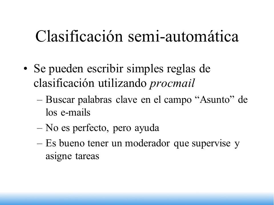 Clasificación semi-automática Se pueden escribir simples reglas de clasificación utilizando procmail –Buscar palabras clave en el campo Asunto de los