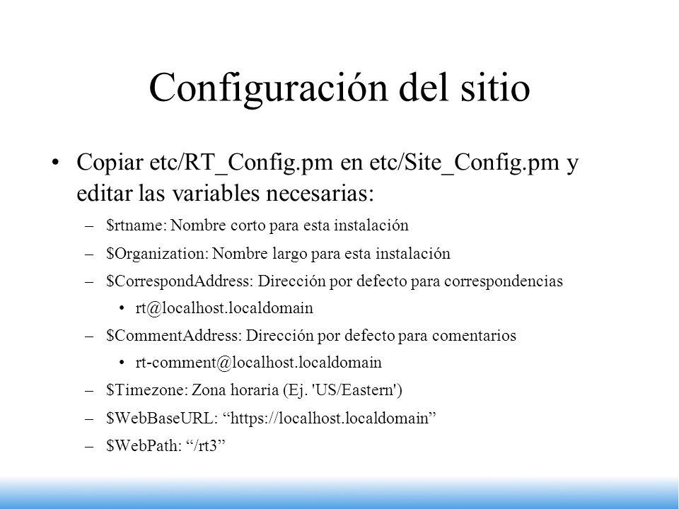Configuración del sitio Copiar etc/RT_Config.pm en etc/Site_Config.pm y editar las variables necesarias: –$rtname: Nombre corto para esta instalación