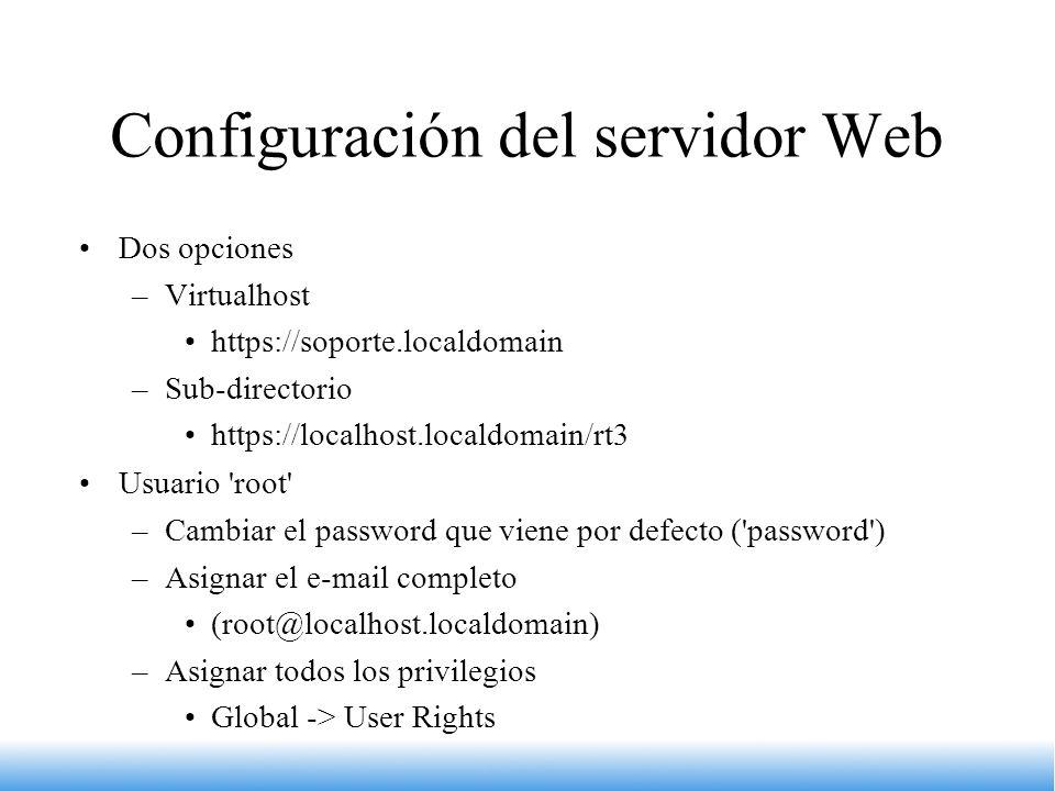 Configuración del servidor Web Dos opciones –Virtualhost https://soporte.localdomain –Sub-directorio https://localhost.localdomain/rt3 Usuario 'root'