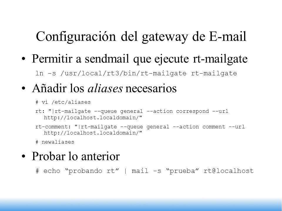 Configuración del gateway de E-mail Permitir a sendmail que ejecute rt-mailgate ln -s /usr/local/rt3/bin/rt-mailgate rt-mailgate Añadir los aliases ne