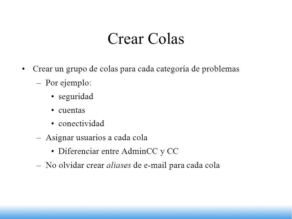 Crear Colas Crear un grupo de colas para cada categoría de problemas –Por ejemplo: seguridad cuentas conectividad –Asignar usuarios a cada cola Difere