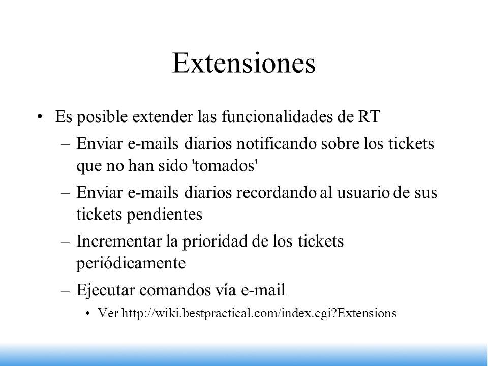 Extensiones Es posible extender las funcionalidades de RT –Enviar e-mails diarios notificando sobre los tickets que no han sido 'tomados' –Enviar e-ma