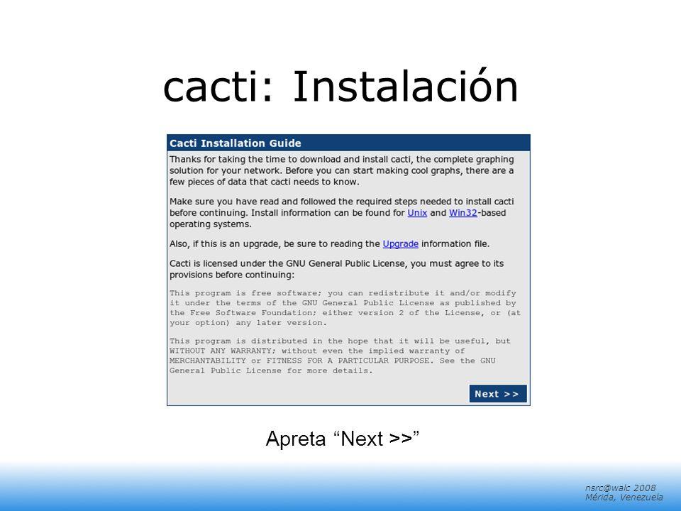 nsrc@walc 2008 Mérida, Venezuela cacti: Instalación Apreta Next >>